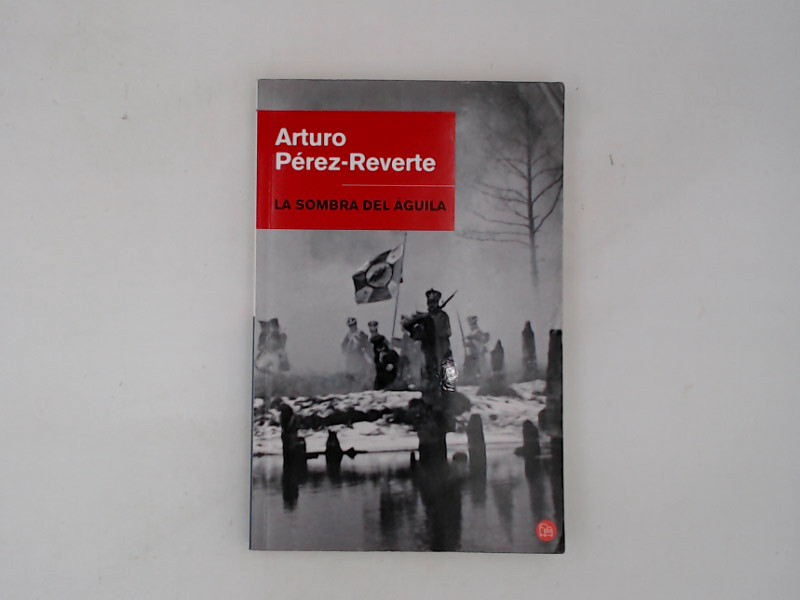 La sombra del águila (NARRATIVA, Band 730100)  3 - Pérez-Reverte, Arturo