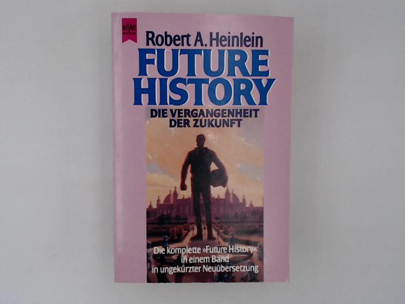 Die Vergangenheit der Zukunft: Die komplette Future History (Heyne Science Fiction und Fantasy (06)) Die komplette Future History - Heinlein Robert, A