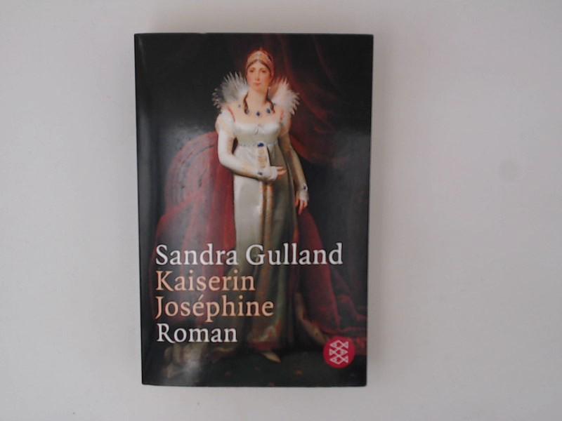 Kaiserin Joséphine: Roman (Josephine) Roman 3 - Gulland, Sandra und Sigrid Gent