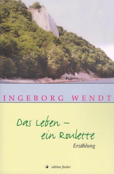 Das Leben - ein Roulette: Erzählung Erzählung 1., - Wendt, Ingeborg