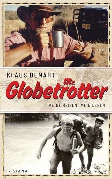 Mr. Globetrotter: Meine Reisen, mein Leben Meine Reisen, mein Leben - Denart, Klaus