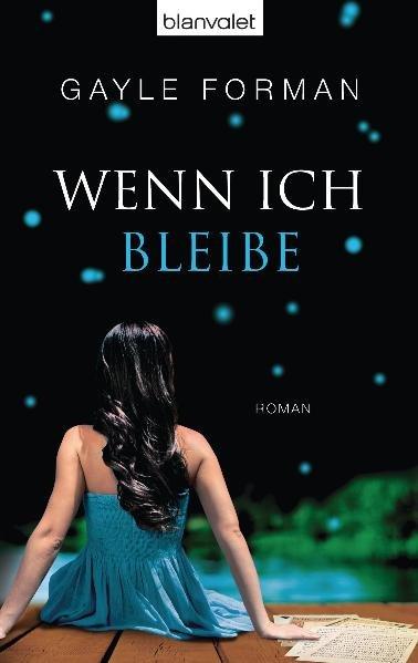 Wenn ich bleibe: Roman Roman Taschenbuchausg., 1. Aufl. - Forman, Gayle und Alexandra Ernst