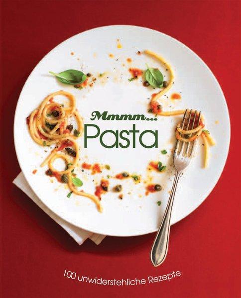 Mmhh... Pasta: 100 unwiderstehliche Rezepte - unbekannt