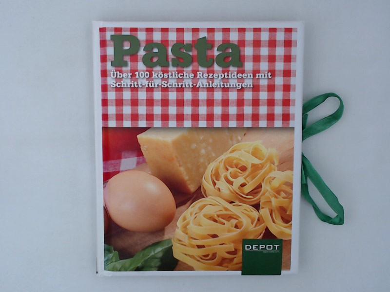 Pasta: Über 100 köstliche Rezeptideen mit Schritt-für-Schritt-Anleitungen - unbekannt