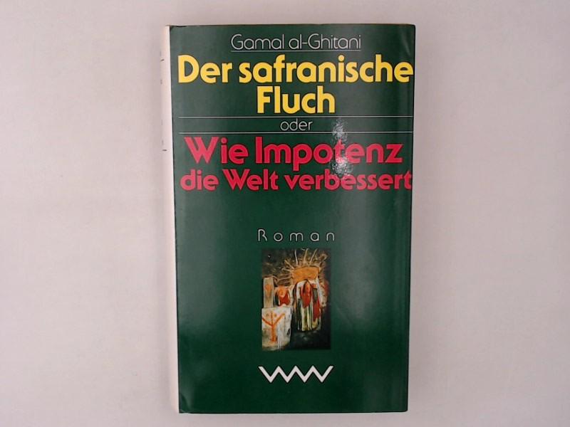 Der safranische Fluch oder Wie Impotenz die Welt verbessert Roman 1. Auflage 1991, - Ghitani Gamal, al, Doris Kilias  und Doris Kilias