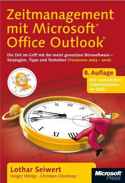 Zeitmanagement mit Microsoft Office Outlook. Die Zeit im Griff mit der meistgenutzten Bürosoftware - Strategien, Tipps und Techniken (Versionen 2003 - 2010)  8., - Seiwert, Lothar, Holger Wöltje  und Christian Obermayr
