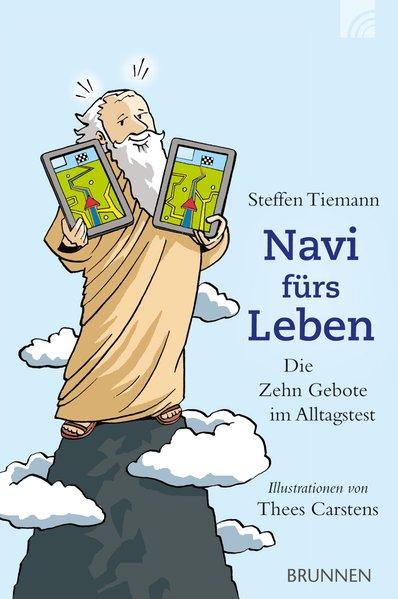 Navi fürs Leben: Die Zehn Gebote im Alltagstest Die Zehn Gebote im Alltagstest 1 - Tiemann, Steffen und Thees Carstens
