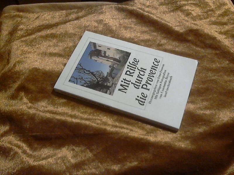 Mit Rilke durch die Provence. [Rainer Maria Rilke]. Hrsg. von Irina Frowen. Mit farb. Fotogr. von Constantin Beyer / Insel-Taschenbuch ; 2148 Orig.-Ausg., 1. Aufl. - Rilke, Rainer Maria, Irina (Hrsg.) Frowen und Constantin (Ill.) Beyer
