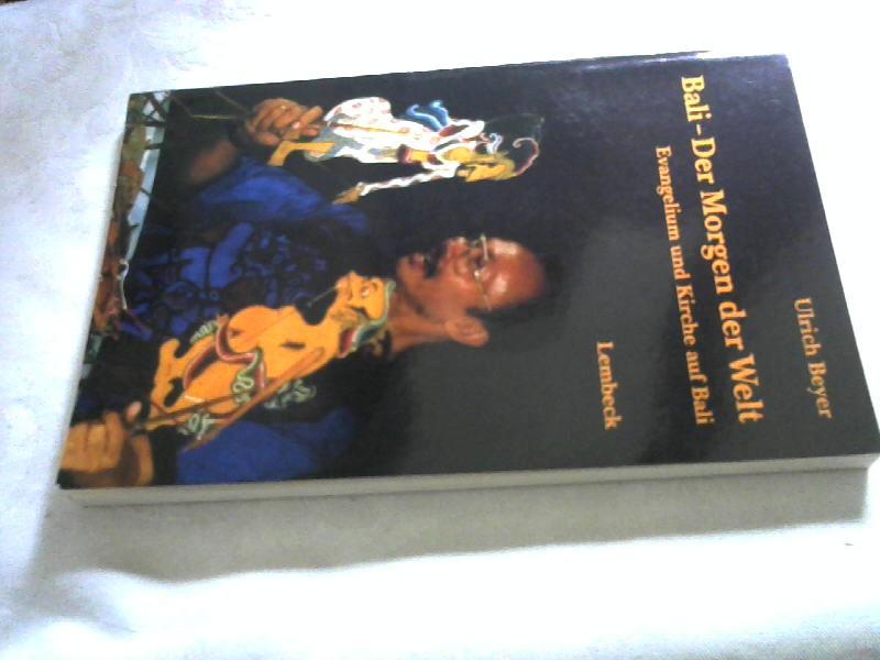 Bali - der Morgen der Welt : Evangelium und Kirche auf Bali. - Beyer, Ulrich