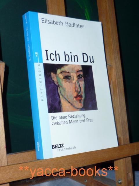 Ich bin Du : die neue Beziehung zwischen Mann und Frau oder Die androgyne Revolution. Aus dem Franz. von Friedrich Griese, Beltz-Taschenbuch ; 88