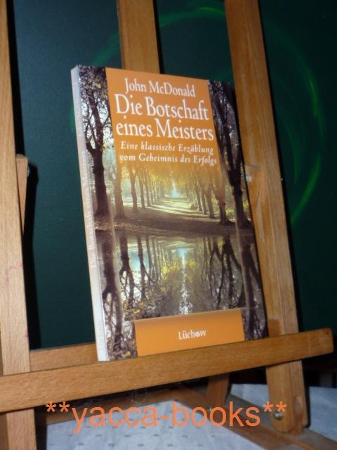 Die Botschaft eines Meisters : eine klassische Erzählung vom Geheimnis des Erfolgs. [Aus dem Amerikan. von Tatjana Kruse] 1. Aufl.