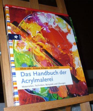 Das Handbuch der Acrylmalerei : Materialien, Techniken, Beispiele und Übungen. Kristina Schaper ; Ute Zander. Mit Fotogr. von Stefan Boekels 1. Aufl.