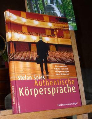 Spies, Stefan:: Authentische Körpersprache : Ihr überzeugender Auftritt im Beruf - Erfolgsstrategien eines Regisseurs. 3. Aufl.