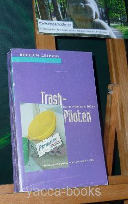 Trash-Piloten : Texte für die 90er. hrsg. von Heiner Link Orig.-Ausg., 1. Aufl.
