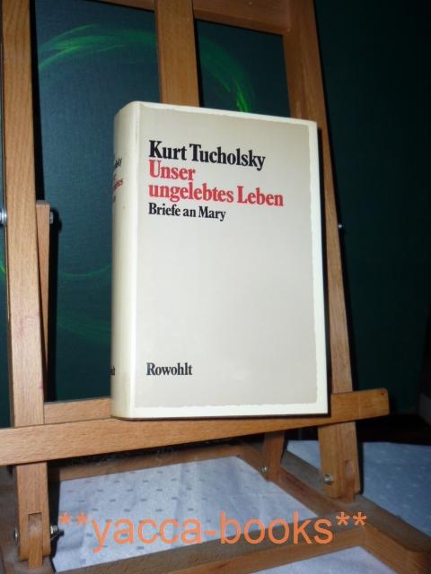 Unser ungelebtes Leben : Briefe an Mary. Hrsg. von Fritz J. Raddatz 1. Aufl.