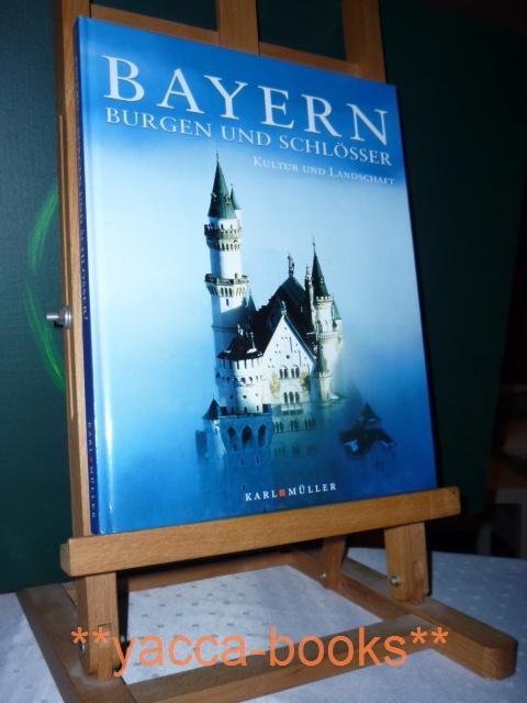 Kultur und Landschaft: Bayern - Burgen und Schlösser 1. Aufl.