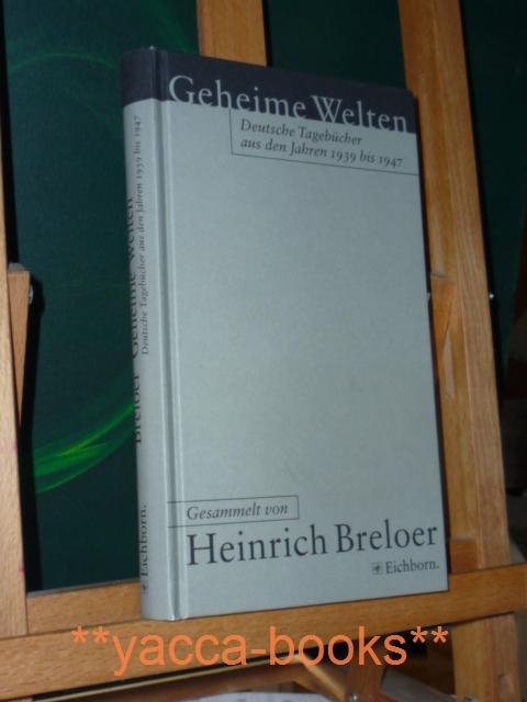 Geheime Welten : deutsche Tagebücher aus den Jahren 1939 bis 1947. ges. von Heinrich Breloer Erfolgsausg.