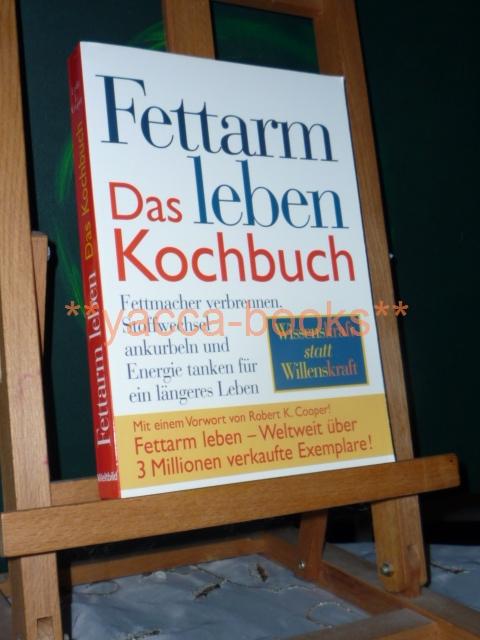 Fettarm leben - das Kochbuch : über 170 tolle Rezepte ; [Fettmacher verbrennen, Stoffwechsel ankurbeln und Energie tanken für ein längeres Leben] ; Wissenskraft statt Willenskraft. [Übertr. ins Dt.: Katja Schulz ; Murat Tunakan] Dt. Erstausg.