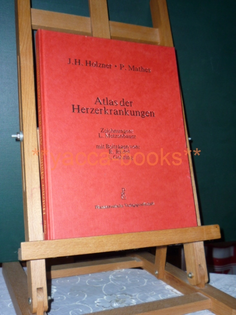 Atlas der Herzerkrankungen. J. H. Holzner ; P. Mathes. Zeichn.: L. Metzenbauer. Mit Beitr. von R. Rüdel ; J. Gehring