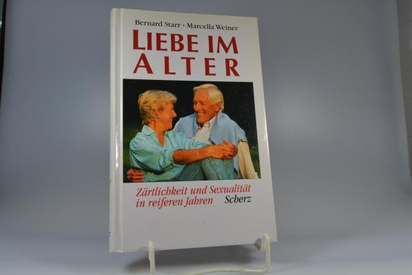 Liebe im Alter : Zärtlichkeit und Sexualität in reifen Jahren. Bernard Starr/Marcella Weiner. Aus dem Engl. von Helmut Bittner Vollst. überarb. Neuaufl.