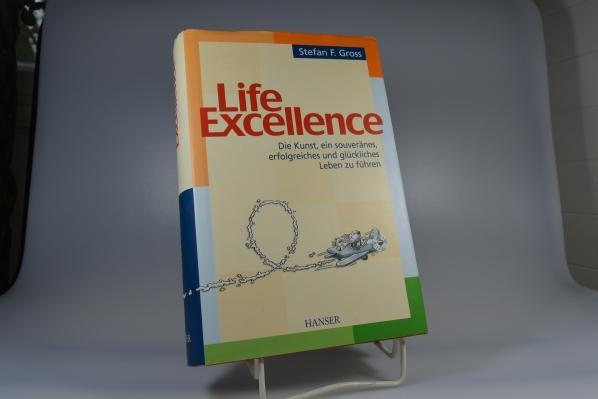 Life Excellence : die Kunst, ein souveränes, erfolgreiches und glückliches Leben zu führen.