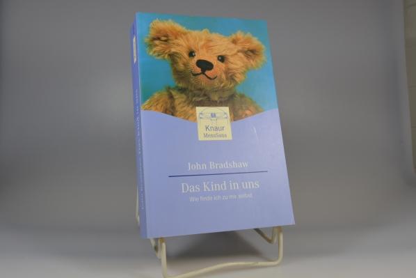 Das Kind in uns : wie finde ich zu mir selbst. Aus dem Amerikan. von Bringfried Schröder / Knaur ; 84040 : Lebenshilfe Psychologie Vollst. Taschenbuchausg.