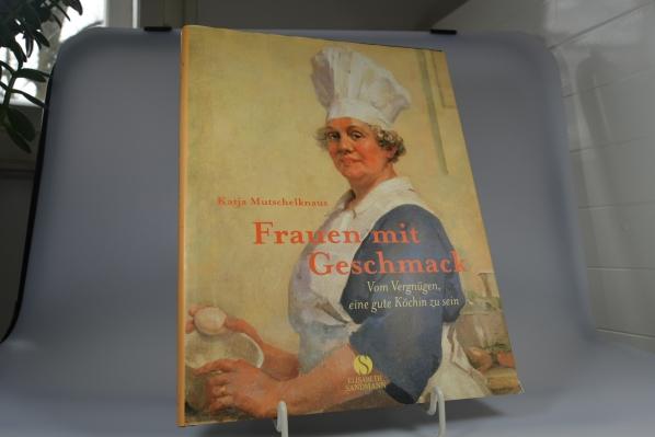 Frauen mit Geschmack : vom Vergnügen, eine gute Köchin zu sein. Katja Mutschelknaus. [Red.: Eva Römer] 1. Aufl.