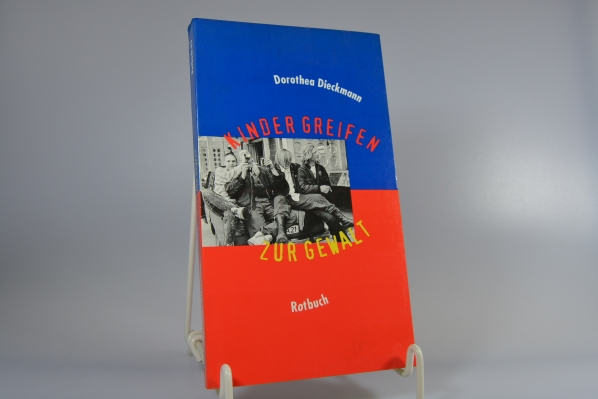Dieckmann, Dorothea (Verfasser): Kinder greifen zur Gewalt. Dorothea Dieckmann / Rotbuch-Taschenbuch ; 95