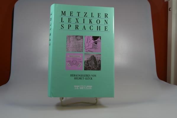 Metzler-Lexikon Sprache. hrsg. von Helmut Glück / Teil von: Bibliothek des Börsenvereins des Deutschen Buchhandels e.V. <Frankfurt, M.>