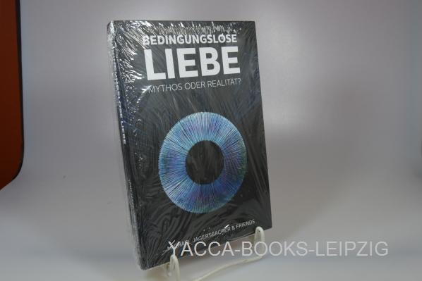 Jagersbacher, Michael Bedingungslose Liebe - Mythos oder Realität?. 1. Auflage