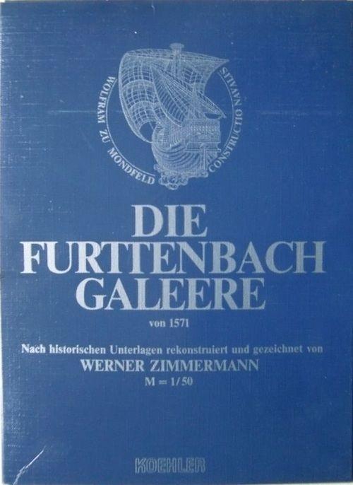 Die Furtenbach Galeere von 1571. Nach historischen Unterlagen rekonstruiert und gezeichnet. M 1/50 - Gezeichnet von Werner Zimmermann - Zimmermann, Werner