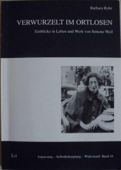 Verwurzelt im Ortlosen - Einblicke in Leben und Werk von Simone Weil - Anpassung, Selbstbehauptung, Widerstand, Band 16 - Mit Widmung der Autorin - Rohr, Barbara