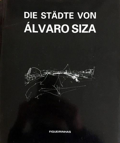 Die Städte von Álvaro Siza - Übersetzung von Andrea Benkert. - Siza, Álvaro