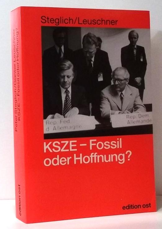 KSZE - Fossil oder Hoffnung? Vorwort von Egon Bahr. 1.Aufl., - Steglich, Peter und Günter Leuschner