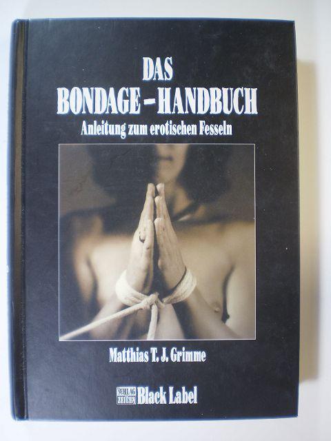 Das Bondage-Handbuch. Anleitung zum erotische Fesseln - Grimme, Matthias T. J.