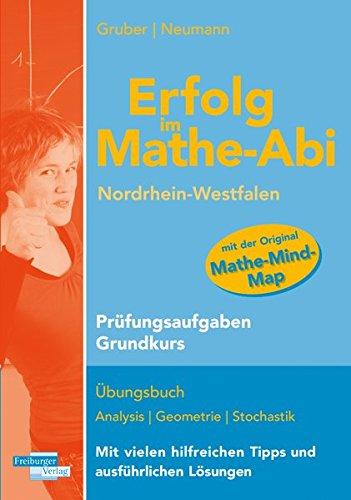 Erfolg im Mathe Abi Nordrhein Westfalen Prüfungsaufgaben Grundkurs Analysis Geometrie Stochastik 1. Auflage - Gruber, Helmut und Robert Neumann