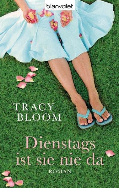 Dienstags ist sie nie da: Roman - Bloom, Tracy