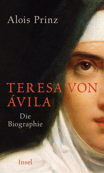 Teresa von Ávila: Die Biographie - Prinz, Alois