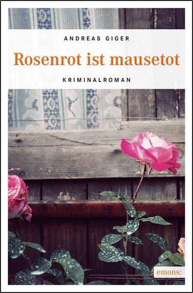 Rosenrot ist mausetot - Giger, Andreas