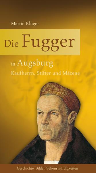 Die Fugger in Augsburg: Kaufherrn, Stifter und Mäzene - Kluger, Martin