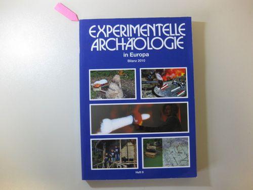 Experimentelle Archäologie in Europa - Bilanz 2010 - Europäische Vereinigung zur Förderung der Experimentellen Archäologie