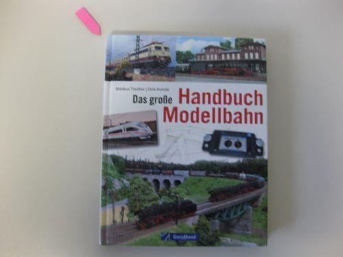 Das große Handbuch Modellbahn  Genehmigte und erweiterte Sonderausgabe - Tiedtke, Markus und Dirk Rohde