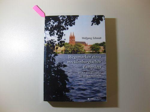 Wegemarken eines mecklenburgischen Europäers - Wider den Zeitgeist im 20. Jahrhundert - Schmidt, Wolfgang