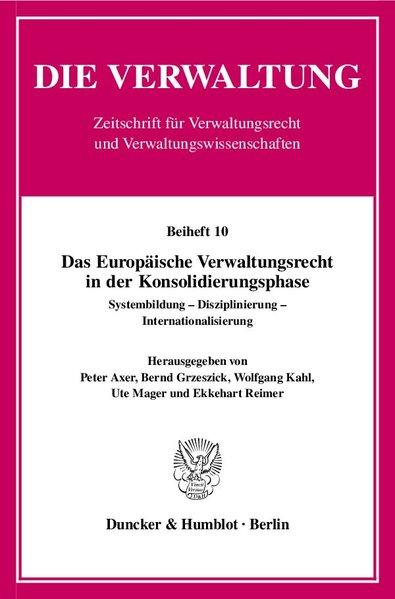 Das Europäische Verwaltungsrecht in der Konsolidierungsphase.: Systembildung - Disziplinierung - Internationalisierung. (Die Verwaltung. Beihefte). - Axer, Peter, Bernd Grzeszick und Wolfgang Kahl