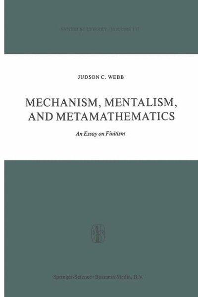 Mechanism, Mentalism, and Metamathematics. An Essay on Finitism. - Webb, Judson C.
