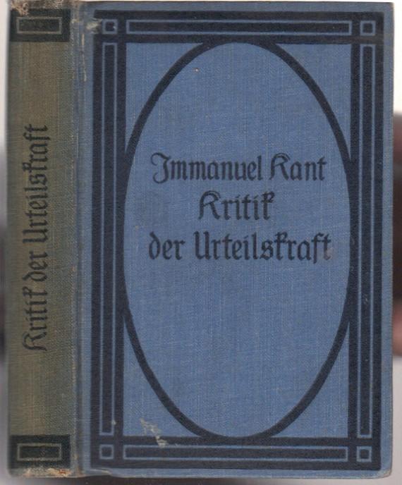 Kritik der Urtheilskraft. Von Immanuel Kant. Text der Ausgabe 1790, mit Beifügung sämmtlicherAbweichungen der Ausgaben 1793 und 1799