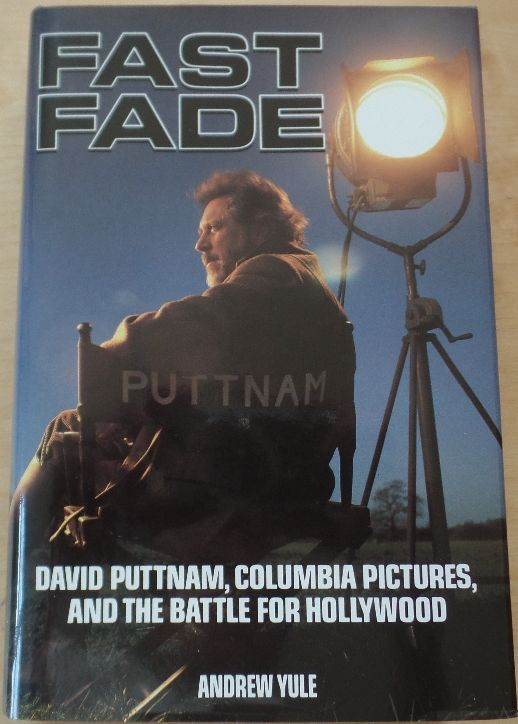 FAST FADE : David Puttnam, Columbia Pictures, And The Battle For Hollywood