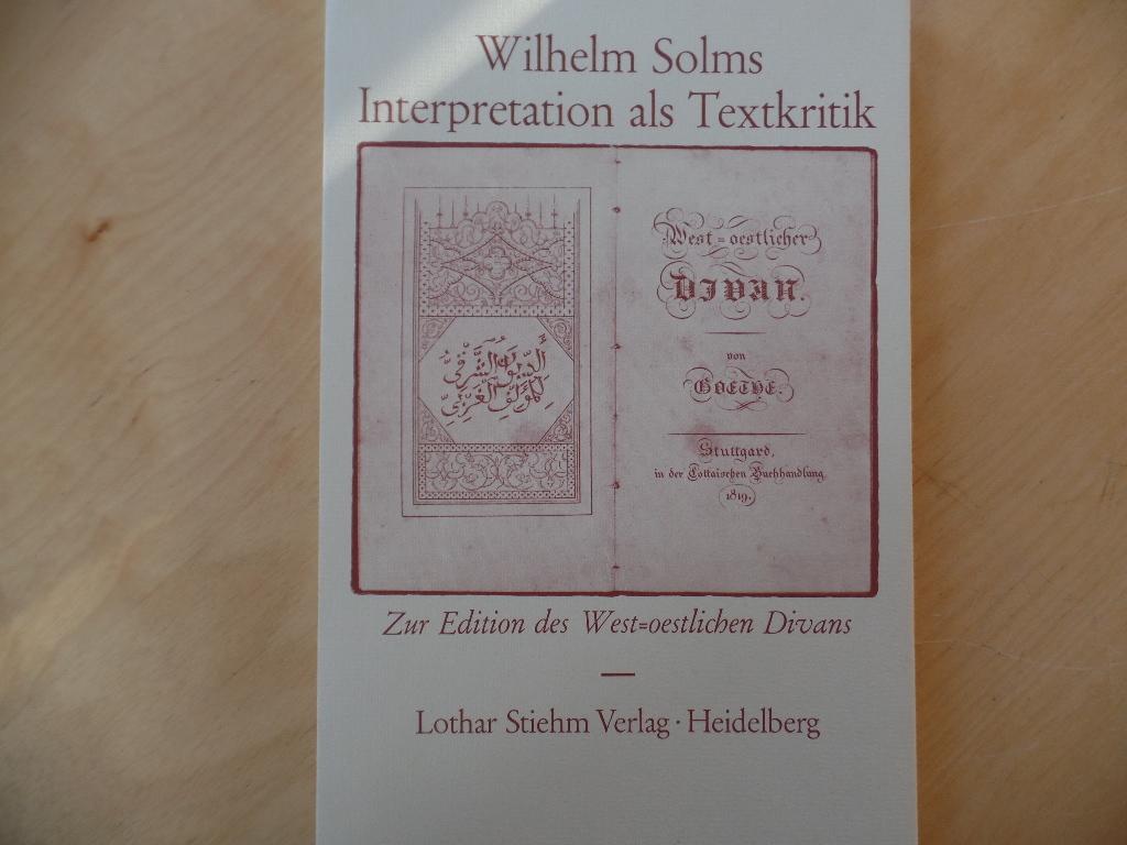 Interpretation als Textkritik : zur Edition des West-oestlichen Divans. Poesie und Wissenschaft ; 15 1. Aufl.