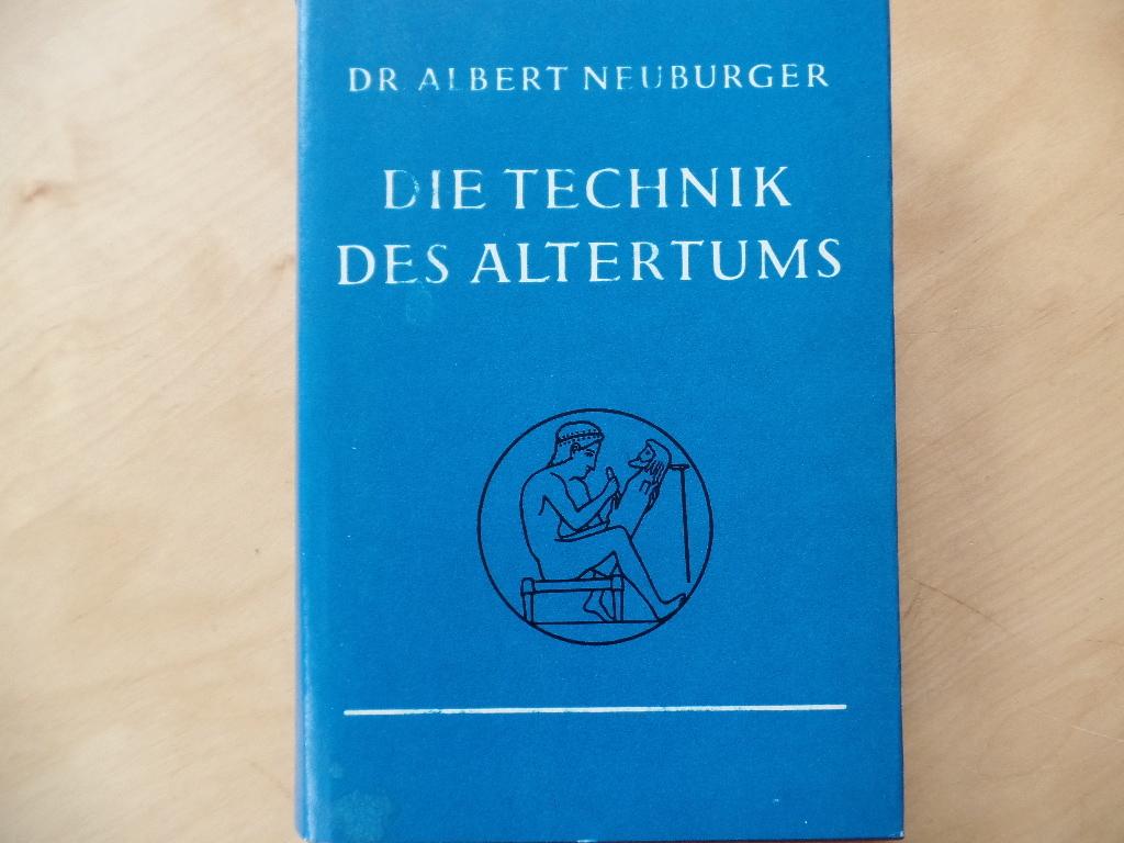 Die Technik des Altertums. Sonderausg., Fotomechan. Neudr. d. Orig.-Ausg. Leipzig, Voigtländer, 1919