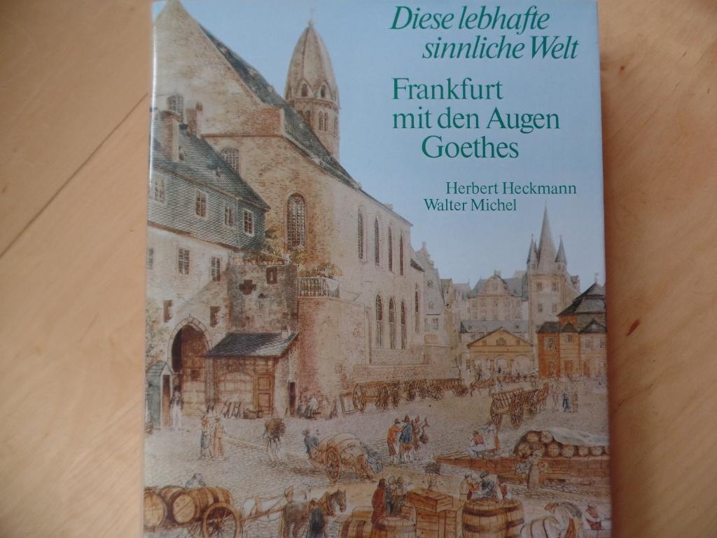 Frankfurt mit den Augen Goethes : [diese lebhafte sinnliche Welt].